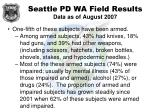 seattle pd wa field results data as of august 200761