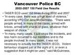 vancouver police bc 2002 2007 150 field use results