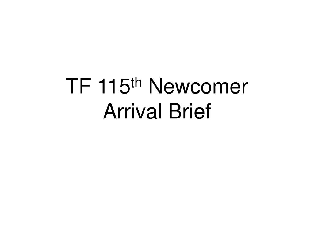 tf 115 th newcomer arrival brief l.