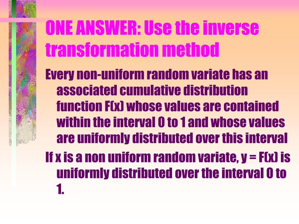 ONE ANSWER: Use the inverse transformation method