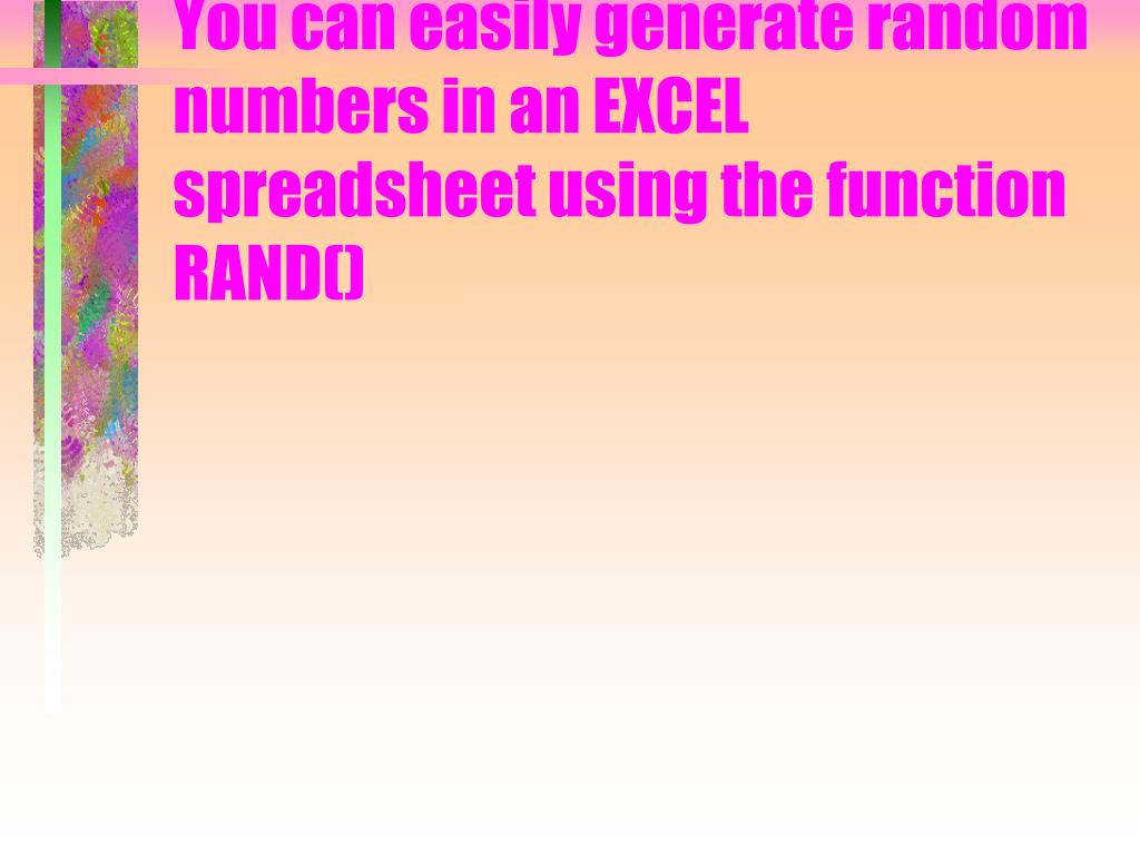 You can easily generate random numbers in an EXCEL spreadsheet using the function RAND()