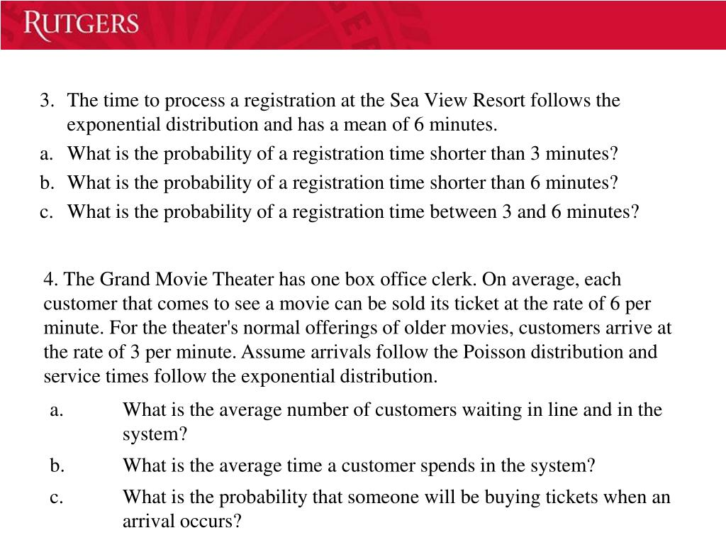 3.The time to process a registration at the Sea View Resort follows the exponential distribution and has a mean of 6 minutes.