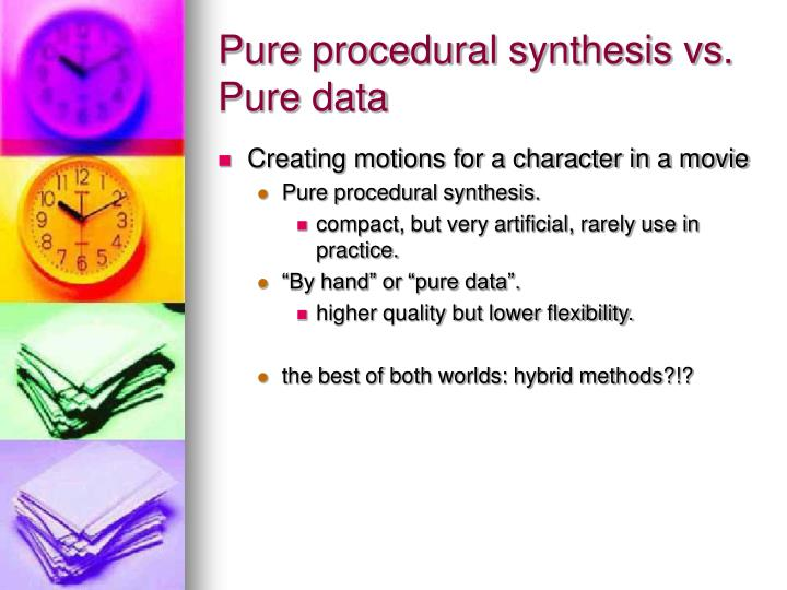 Pure procedural synthesis vs. Pure data
