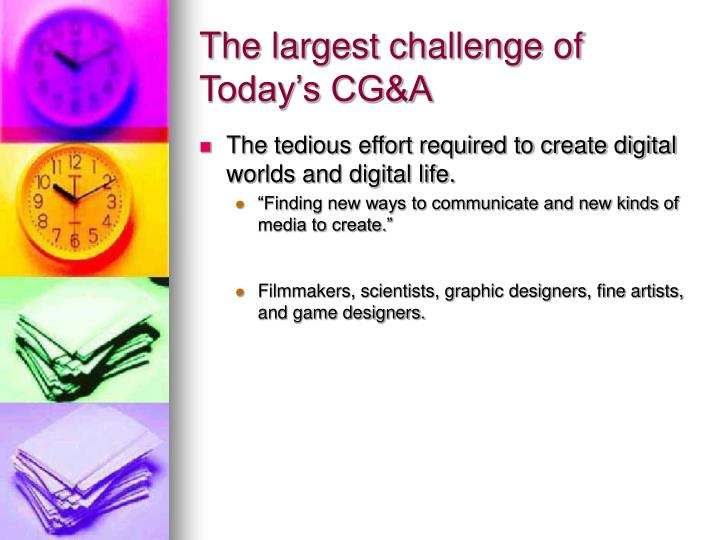 The largest challenge of today s cg a