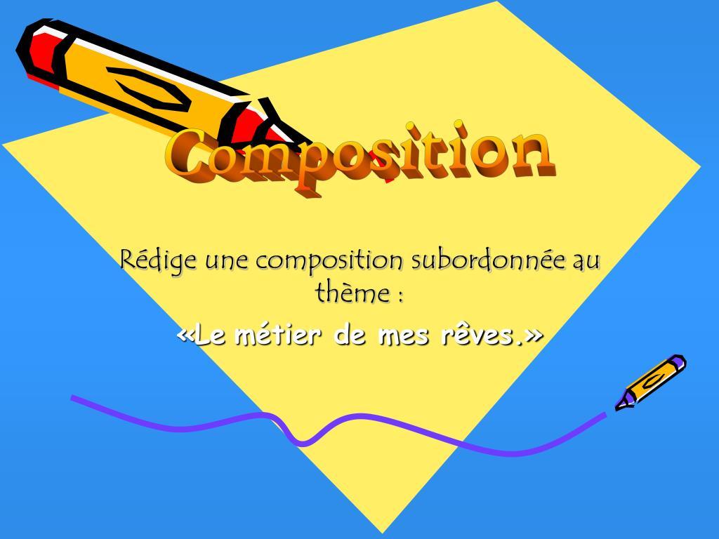 r dige une composition subordonn e au th me le m tier de mes r ves l.