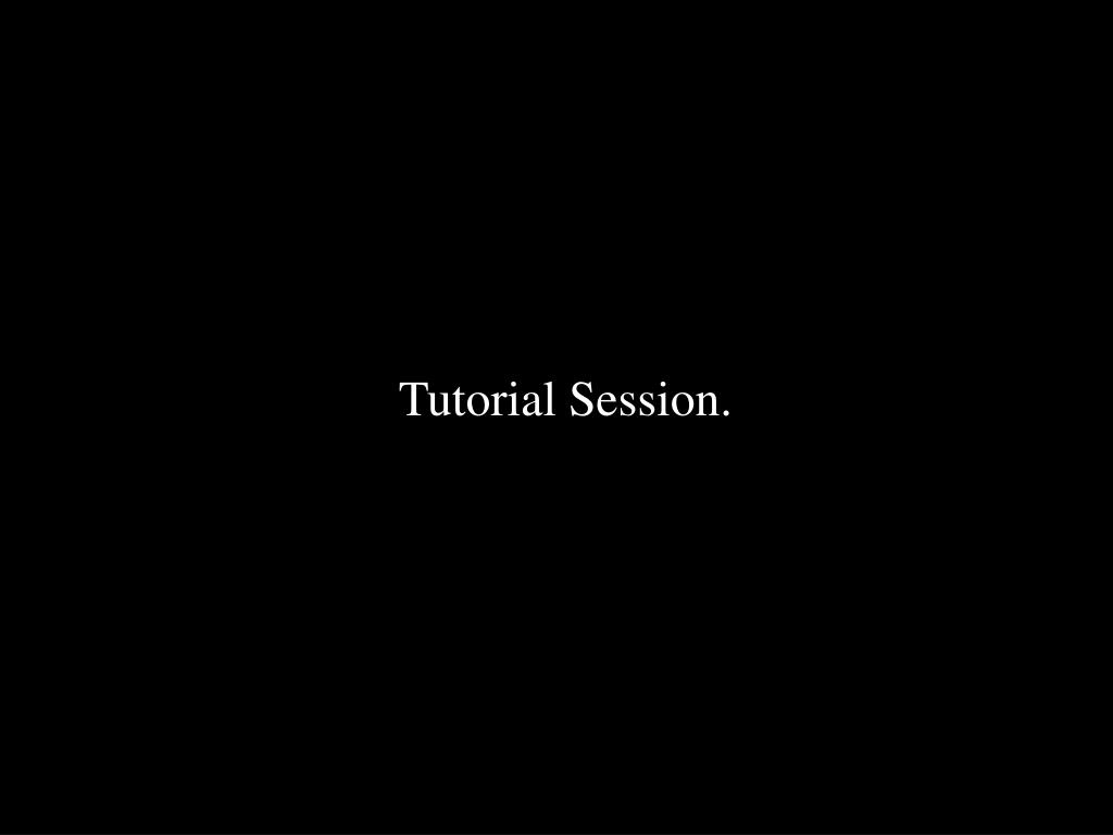 Tutorial Session.
