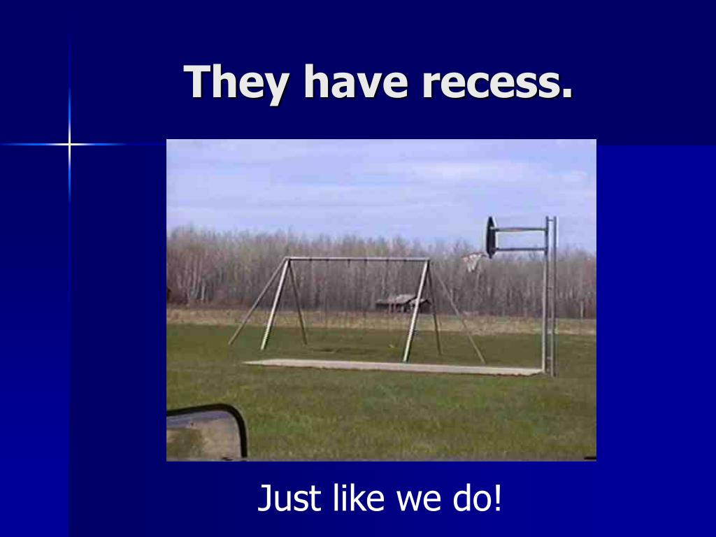 They have recess.