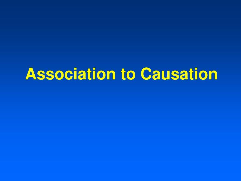 Association to Causation