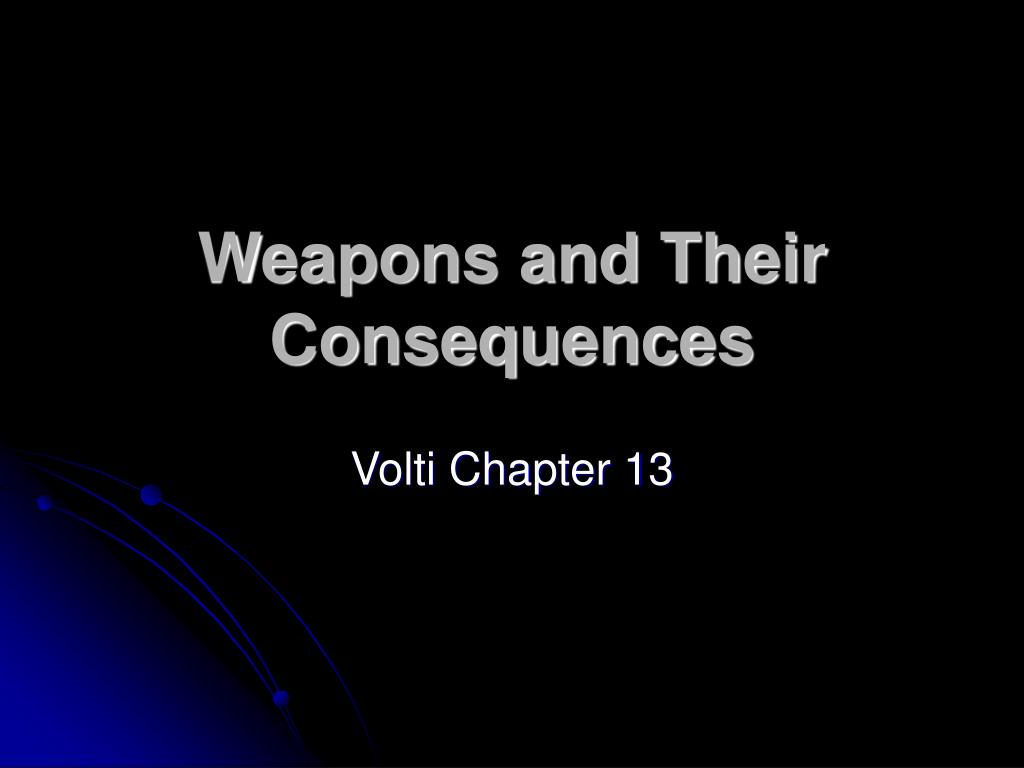 weapons and their consequences