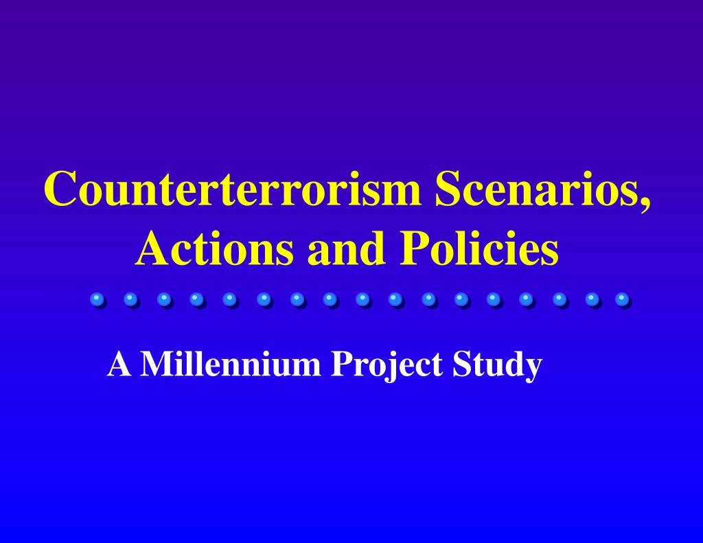 Counterterrorism Scenarios, Actions and Policies