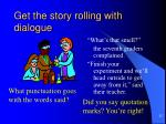 get the story rolling with dialogue