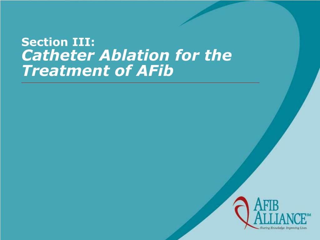 section iii catheter ablation for the treatment of afib l.