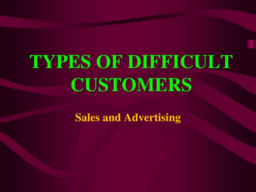 types of difficult customers l.