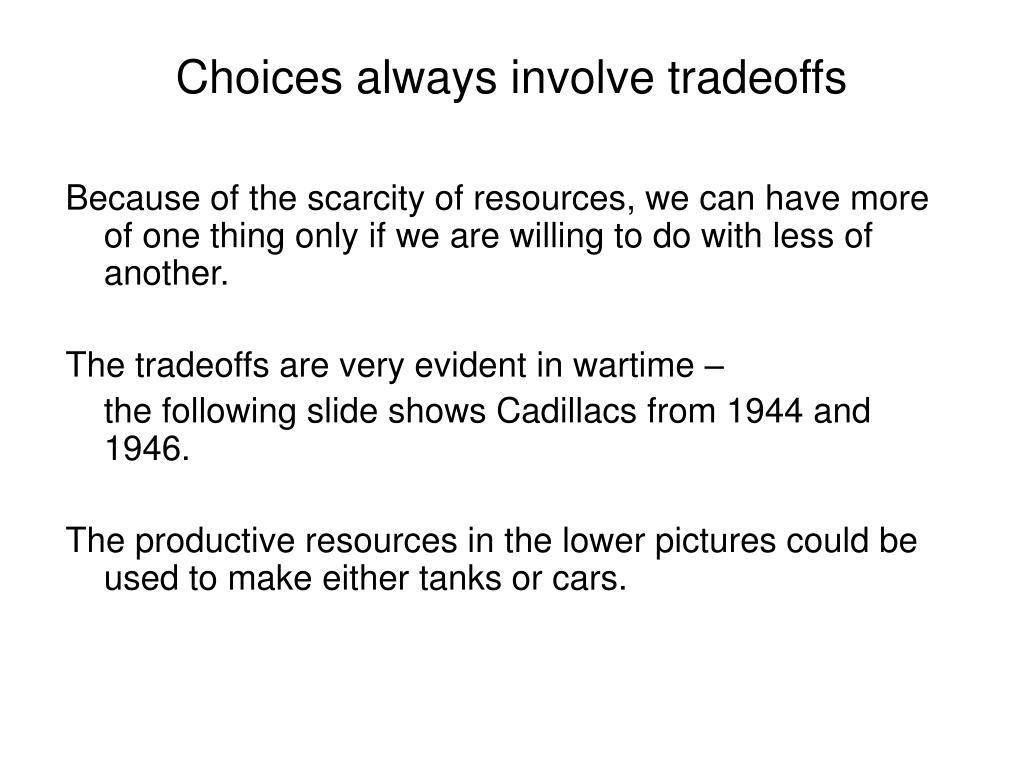 Choices always involve tradeoffs