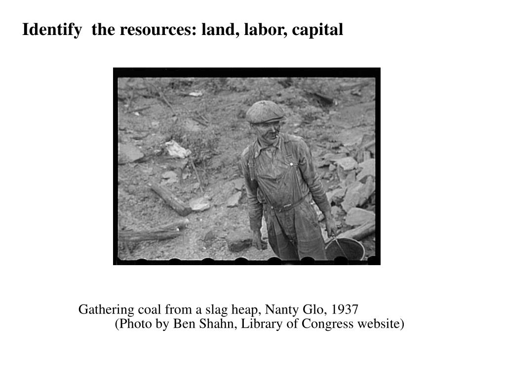 Identify  the resources: land, labor, capital