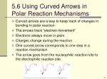 5 6 using curved arrows in polar reaction mechanisms