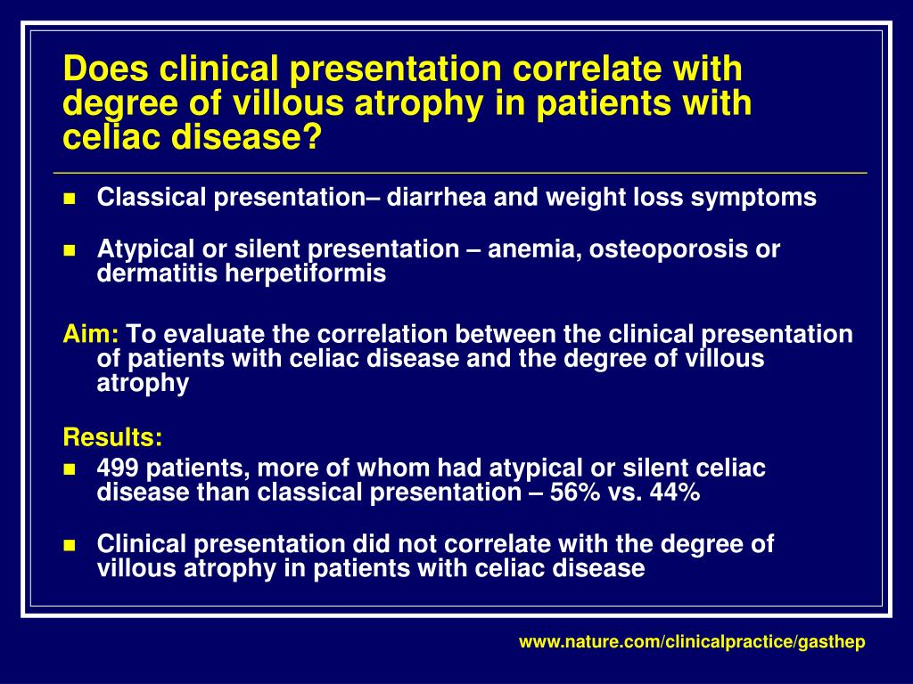 Does clinical presentation correlate with degree of villous atrophy in patients with celiac disease?