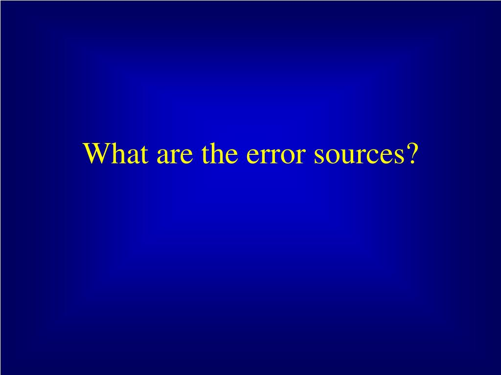 What are the error sources?