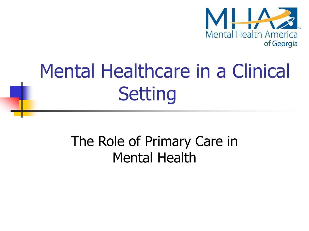 mental healthcare in a clinical setting l.
