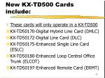 new kx td500 cards include