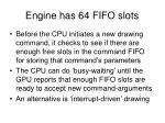 engine has 64 fifo slots