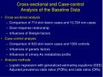 cross sectional and case control analysis of the baseline data