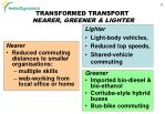 transformed transport nearer greener lighter