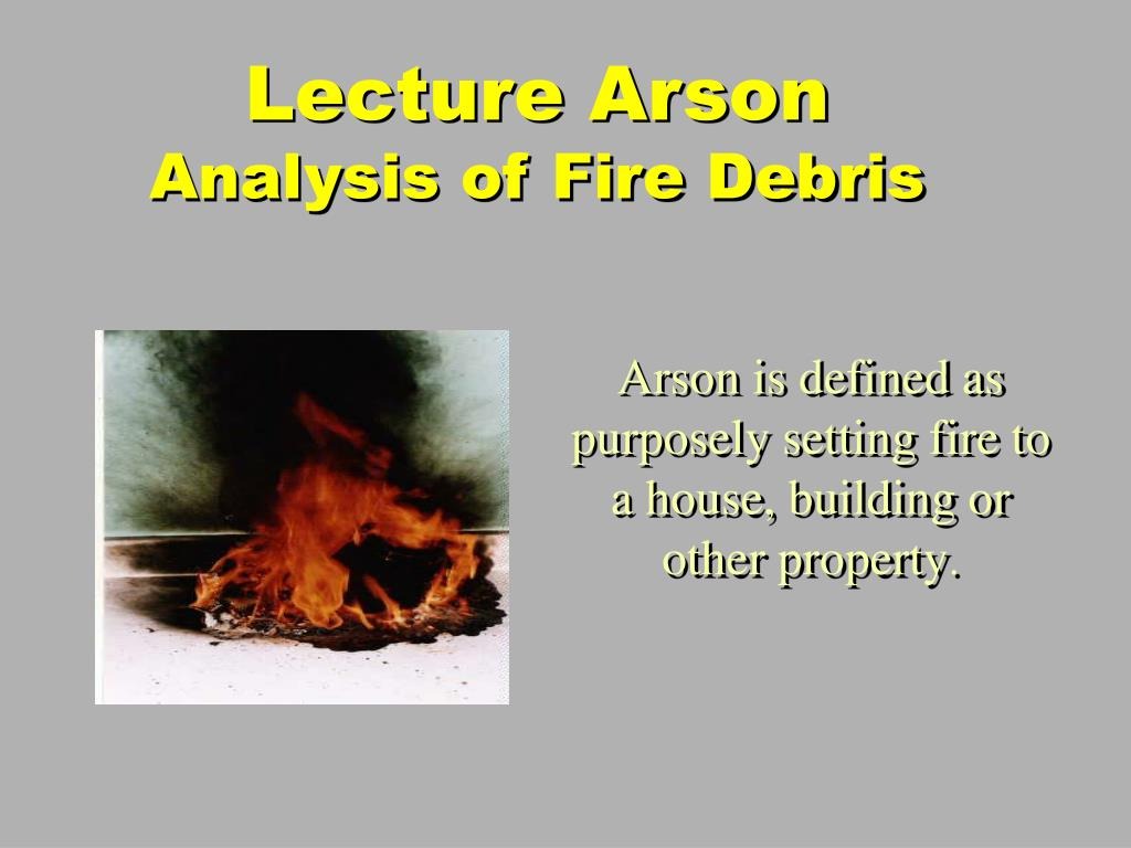 lecture arson analysis of fire debris l.