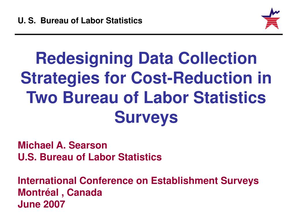 redesigning data collection strategies for cost reduction in two bureau of labor statistics surveys l.