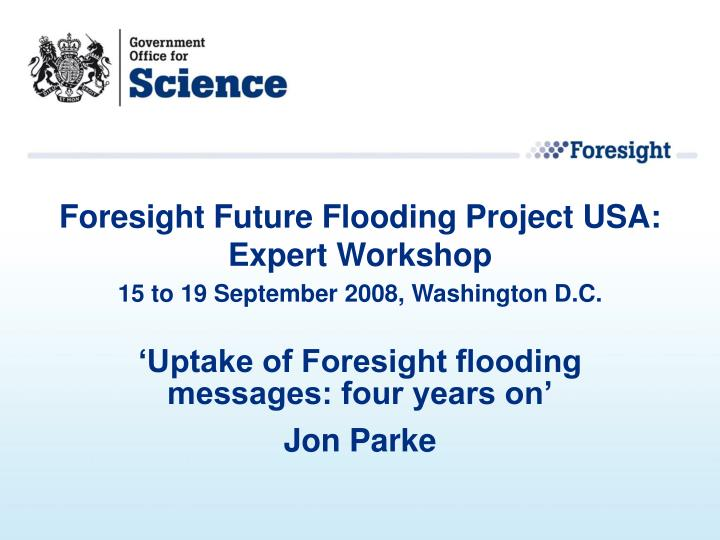 uptake of foresight flooding messages four years on jon parke n.