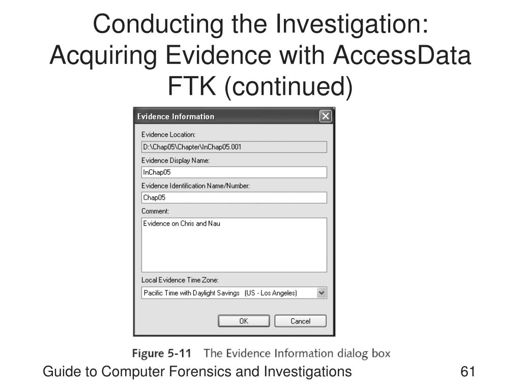Conducting the Investigation: Acquiring Evidence with AccessData FTK (continued)