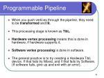 programmable pipeline34
