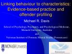 linking behaviour to characteristics evidence based practice and offender profiling