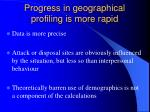 progress in geographical profiling is more rapid