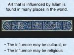 art that is influenced by islam is found in many places in the world