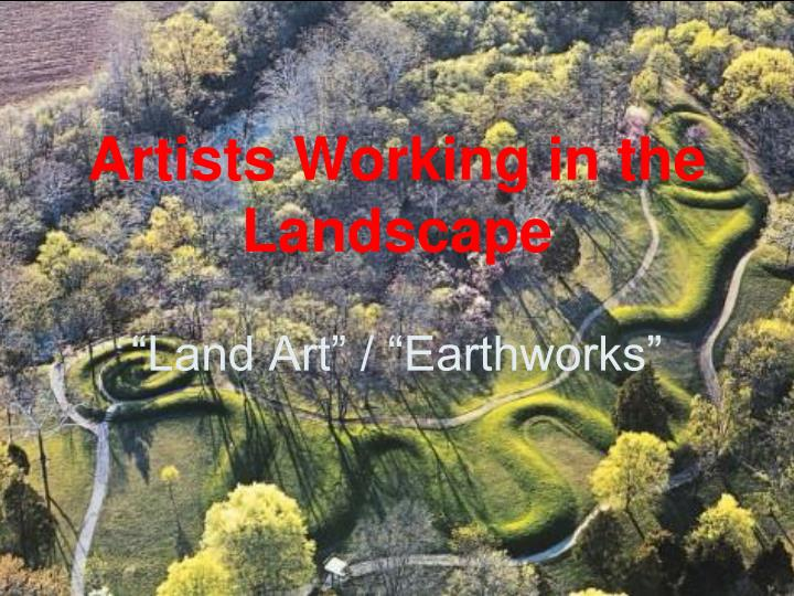 Artists working in the landscape land art earthworks