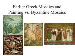 earlier greek mosaics and painting vs byzantine mosaics