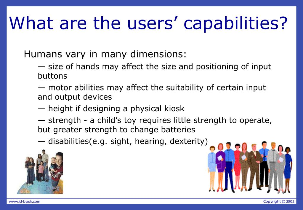 What are the users' capabilities?