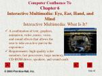 computer confluence 7 e chapter 6 interactive multimedia eye ear hand and mind