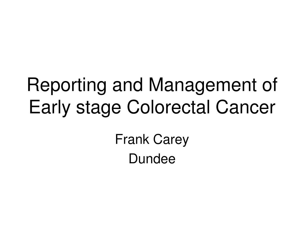 reporting and management of early stage colorectal cancer l.