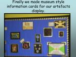 finally we made museum style information cards for our artefacts display