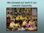 we showed our work in our leavers assembly