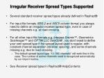 irregular receiver spread types supported