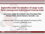 exploration and visualization of large scale time varying and unstructured volume data