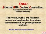 ercc e xternal r na c ontrol c onsortium conception in march 2003 stanford university
