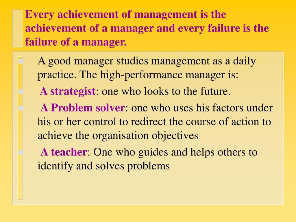 Every achievement of management is the achievement of a manager and every failure is the failure of a manager.