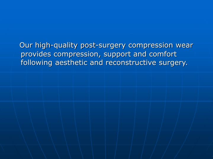 Our high-quality post-surgery compression wear provides compression, support and comfort following a...