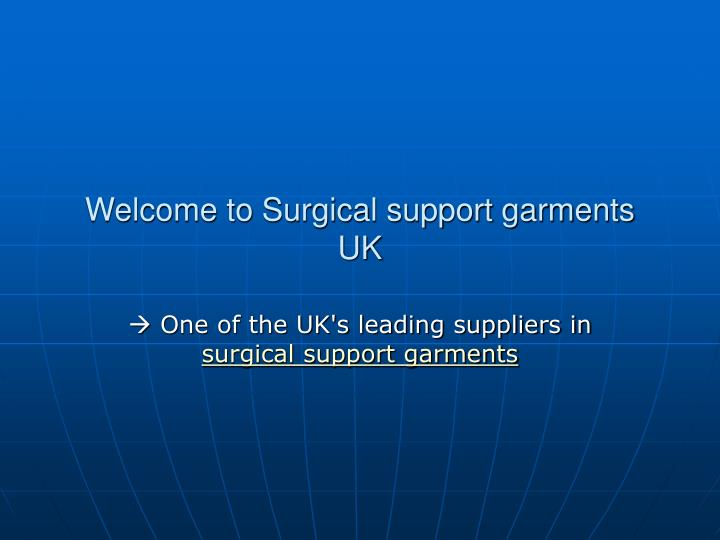 Welcome to surgical support garments uk