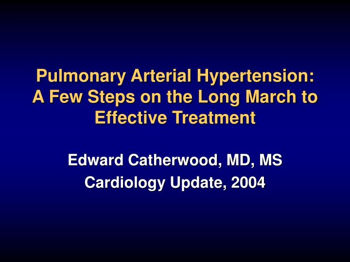 pulmonary arterial hypertension a few steps on the long march to effective treatment n.