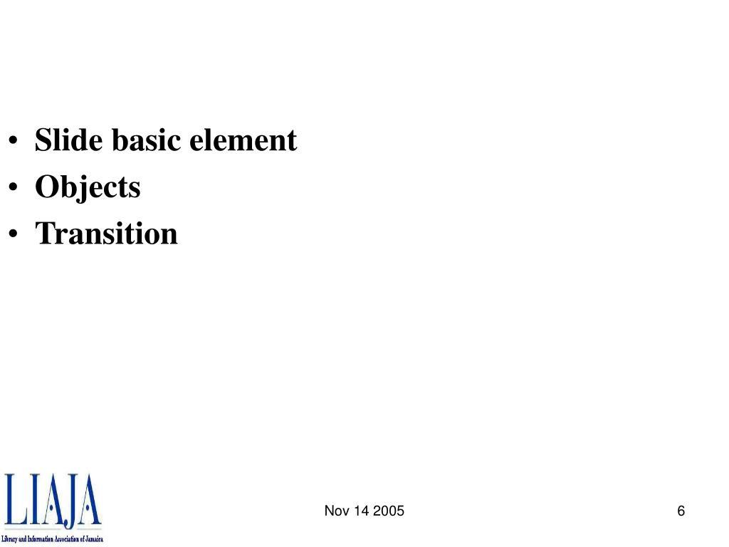 Slide basic element